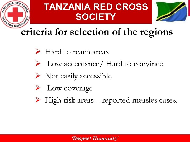 TANZANIA RED CROSS SOCIETY criteria for selection of the regions Ø Ø Ø Hard