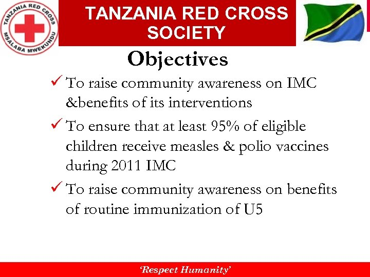 TANZANIA RED CROSS SOCIETY Objectives ü To raise community awareness on IMC &benefits of