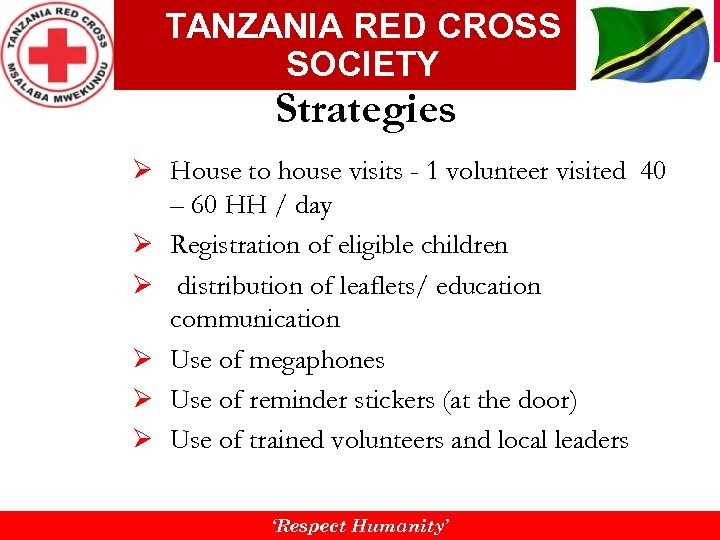 TANZANIA RED CROSS SOCIETY Strategies Ø House to house visits - 1 volunteer visited