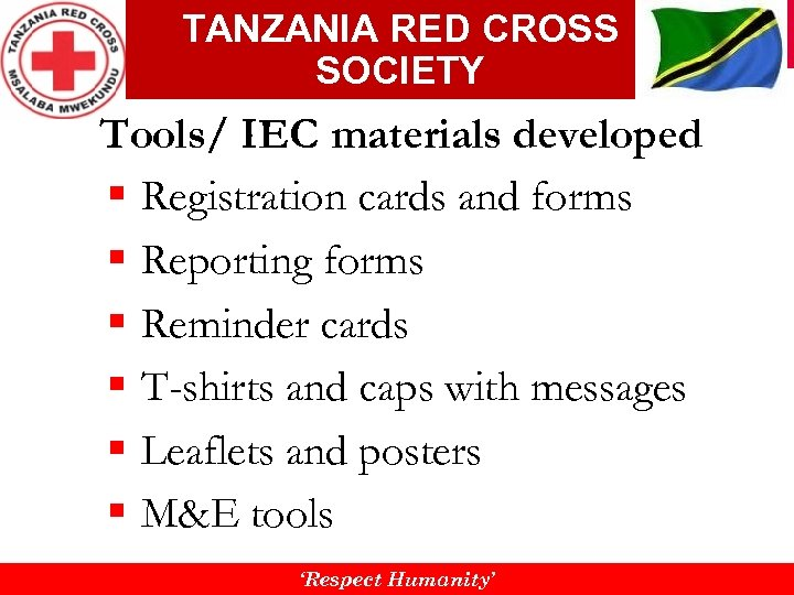 TANZANIA RED CROSS SOCIETY Tools/ IEC materials developed § Registration cards and forms §