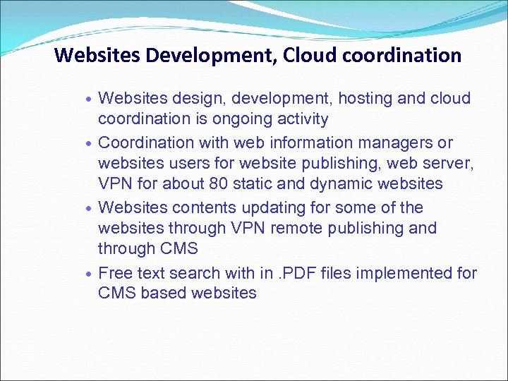 Websites Development, Cloud coordination Websites design, development, hosting and cloud coordination is ongoing activity