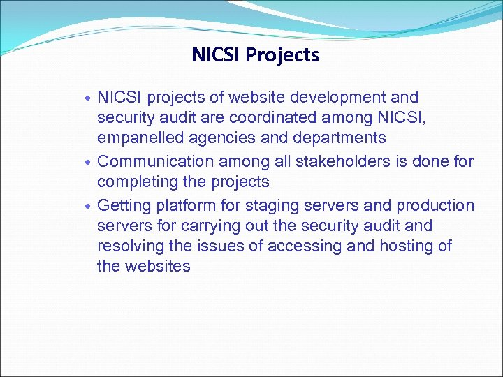 NICSI Projects NICSI projects of website development and security audit are coordinated among NICSI,