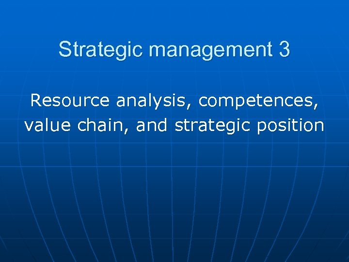 Strategic management 3 Resource analysis, competences, value chain, and strategic position