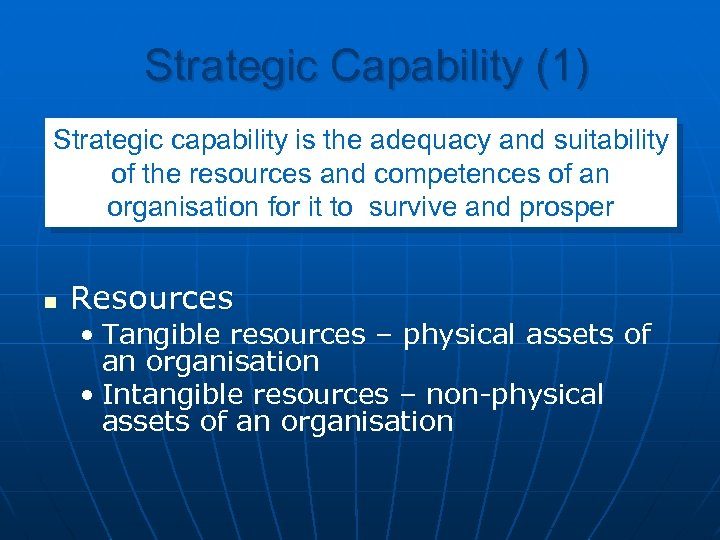 Strategic Capability (1) Strategic capability is the adequacy and suitability of the resources and