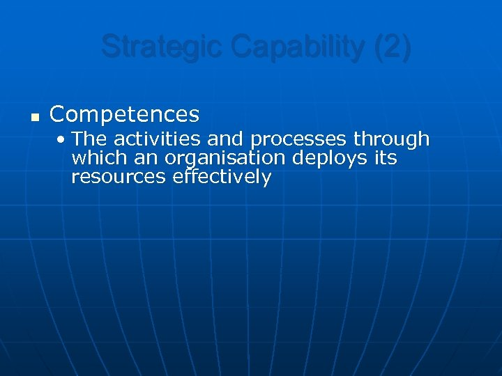 Strategic Capability (2) n Competences • The activities and processes through which an organisation