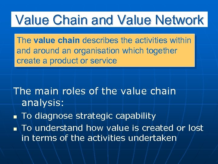 Value Chain and Value Network The value chain describes the activities within and around