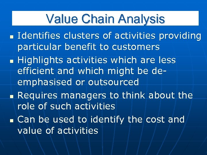 Value Chain Analysis n n Identifies clusters of activities providing particular benefit to customers