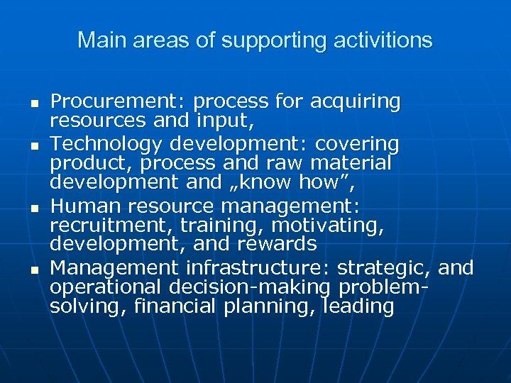 Main areas of supporting activitions n n Procurement: process for acquiring resources and input,
