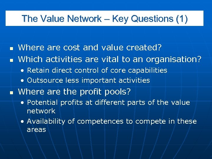 The Value Network – Key Questions (1) n n Where are cost and Which