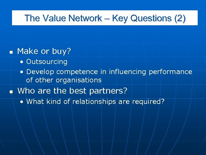 The Value Network – Key Questions (2) n Make or buy? • Outsourcing •