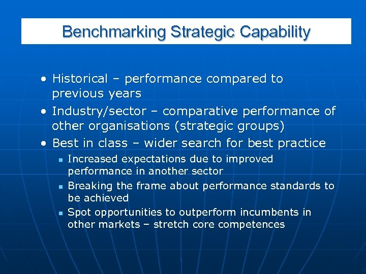 Benchmarking Strategic Capability • Historical – performance compared to previous years • Industry/sector –