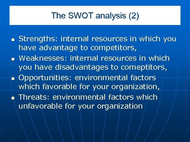 The SWOT analysis (2) n n Strengths: internal resources in which you have advantage