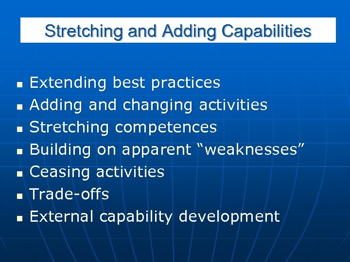 Stretching and Adding Capabilities n n n n Extending best practices Adding and changing