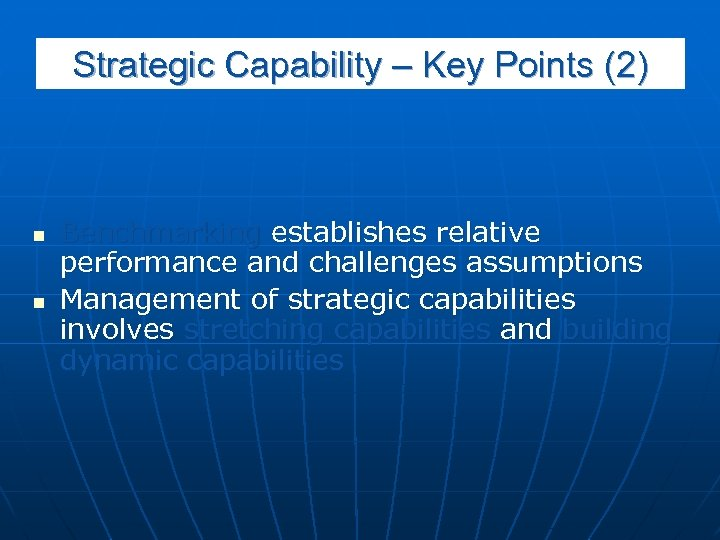 Strategic Capability – Key Points (2) n n Benchmarking establishes relative performance and challenges