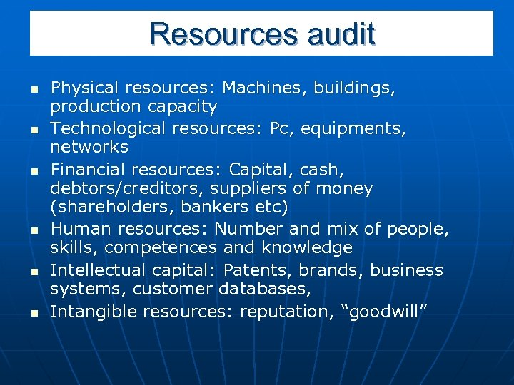 Resources audit n n n Physical resources: Machines, buildings, production capacity Technological resources: Pc,