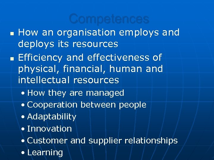 Competences n n How an organisation employs and deploys its resources Efficiency and effectiveness