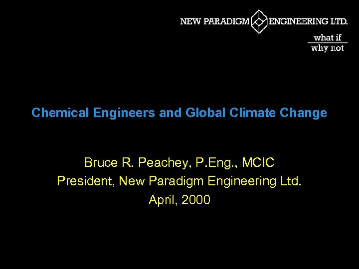 Chemical Engineers and Global Climate Change Bruce R. Peachey, P. Eng. , MCIC President,
