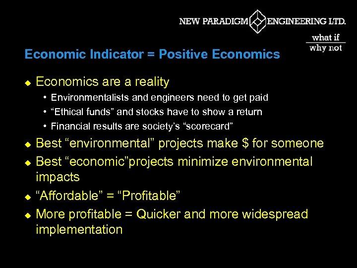 Economic Indicator = Positive Economics u Economics are a reality • Environmentalists and engineers