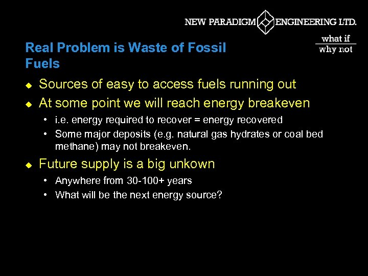 Real Problem is Waste of Fossil Fuels u u Sources of easy to access
