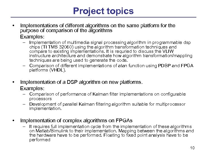 Project topics • Implementations of different algorithms on the same platform for the purpose