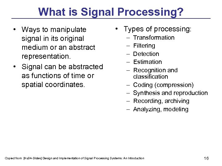What is Signal Processing? • Ways to manipulate signal in its original medium or