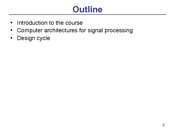 Outline • Introduction to the course • Computer architectures for signal processing • Design