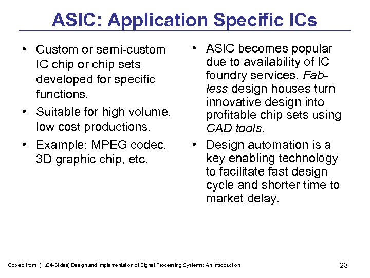 ASIC: Application Specific ICs • Custom or semi-custom IC chip or chip sets developed