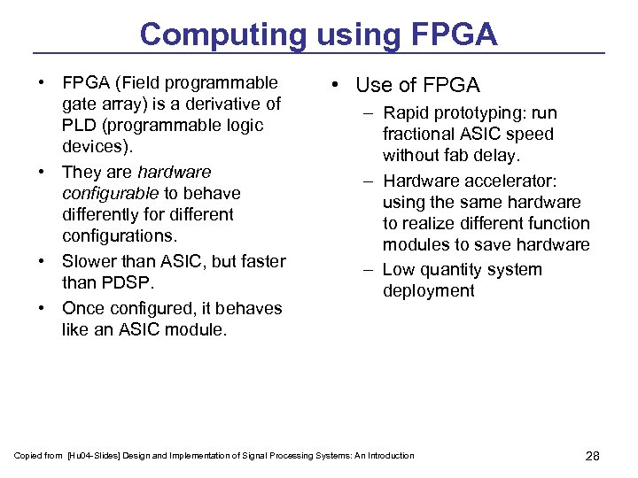 Computing using FPGA • FPGA (Field programmable gate array) is a derivative of PLD