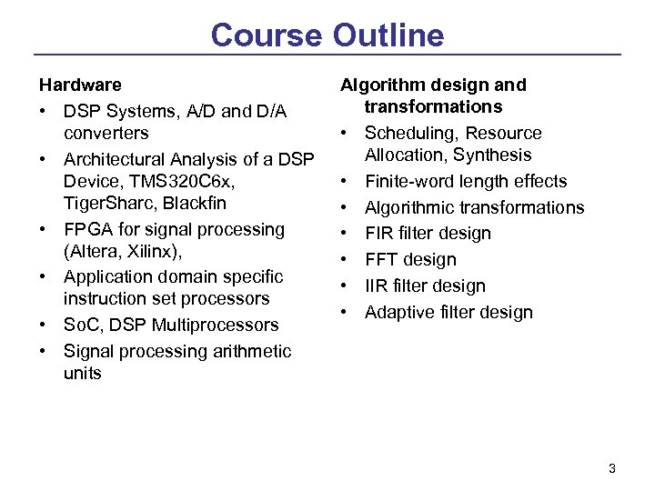Course Outline Hardware • DSP Systems, A/D and D/A converters • Architectural Analysis of