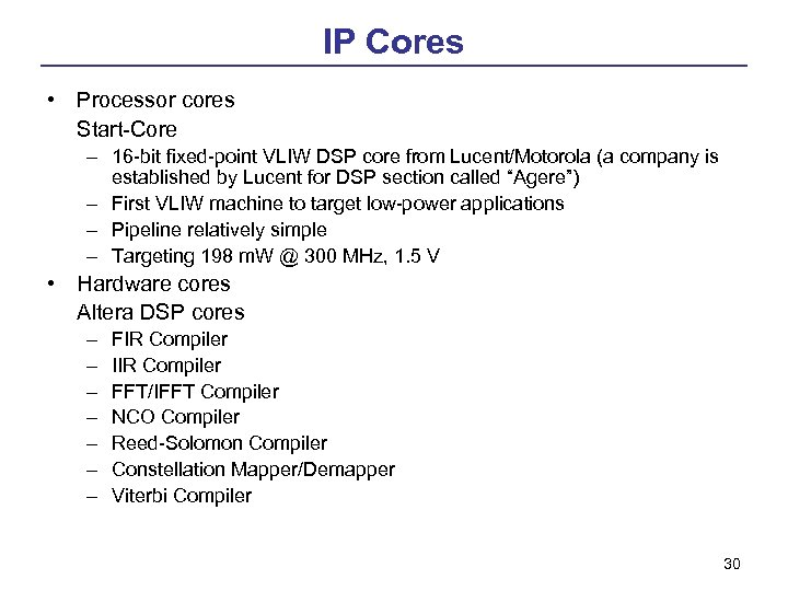 IP Cores • Processor cores Start-Core – 16 -bit fixed-point VLIW DSP core from
