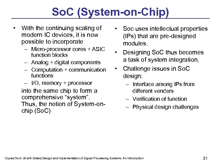 So. C (System-on-Chip) • With the continuing scaling of modern IC devices, it is