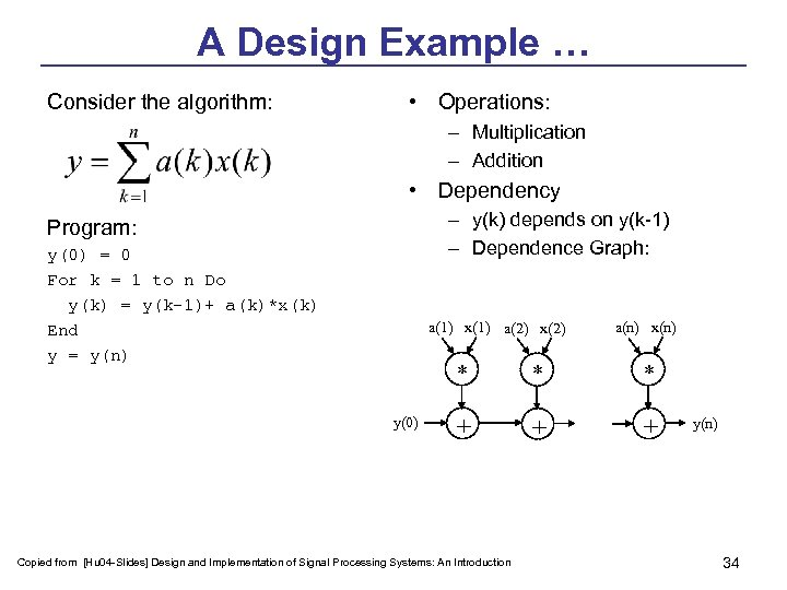 A Design Example … Consider the algorithm: • Operations: – Multiplication – Addition •