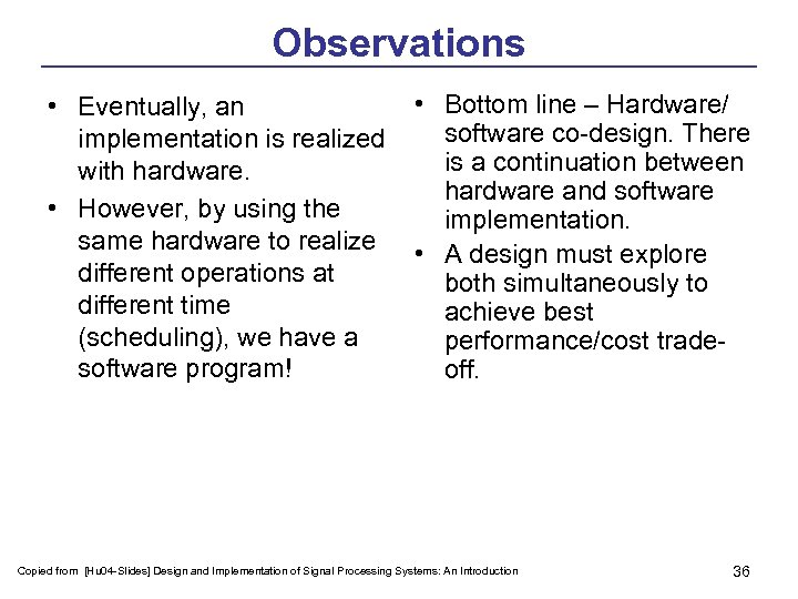 Observations • Bottom line – Hardware/ • Eventually, an software co-design. There implementation is