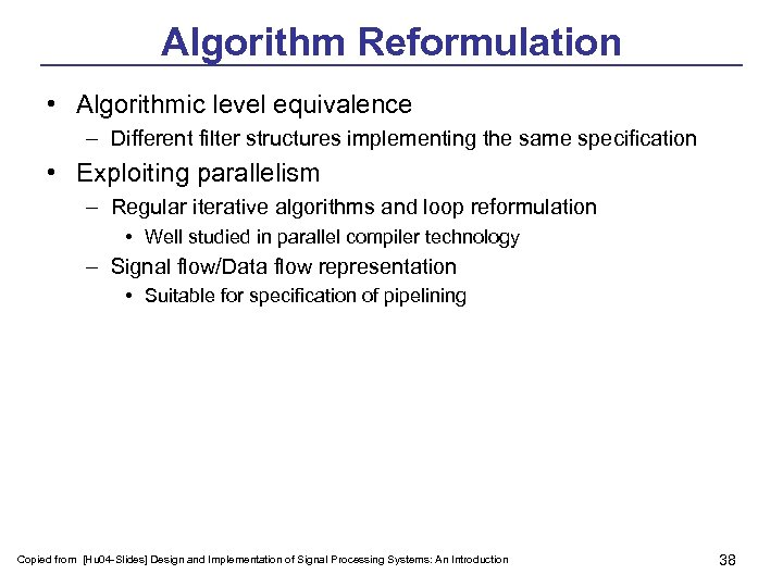 Algorithm Reformulation • Algorithmic level equivalence – Different filter structures implementing the same specification