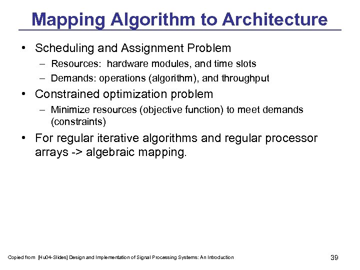 Mapping Algorithm to Architecture • Scheduling and Assignment Problem – Resources: hardware modules, and