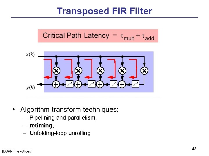 Transposed FIR Filter • Algorithm transform techniques: – Pipelining and parallelism, – retiming, –