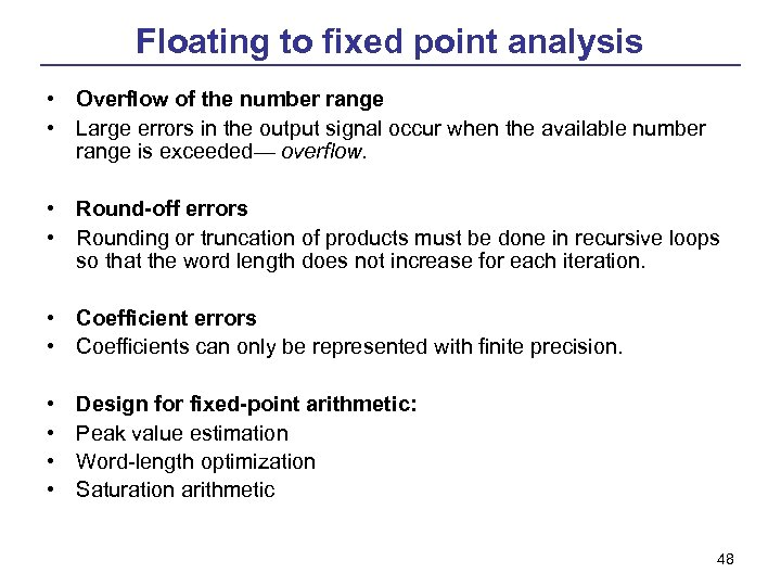 Floating to fixed point analysis • Overflow of the number range • Large errors