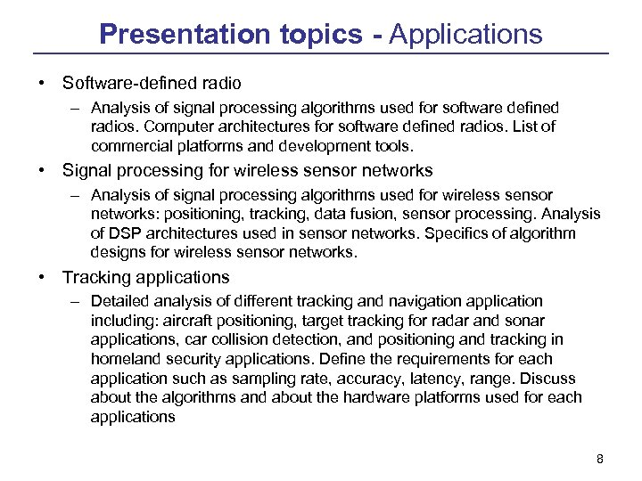 Presentation topics - Applications • Software-defined radio – Analysis of signal processing algorithms used