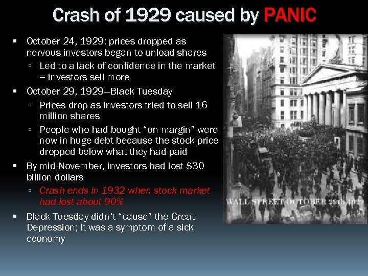 Crash of 1929 caused by PANIC October 24, 1929: prices dropped as nervous investors
