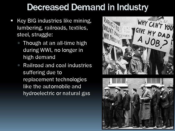 Decreased Demand in Industry Key BIG industries like mining, lumbering, railroads, textiles, steel, struggle: