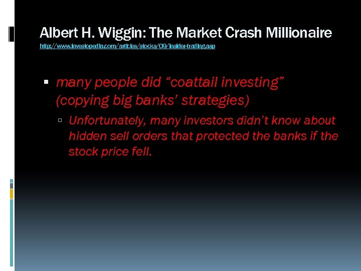 Albert H. Wiggin: The Market Crash Millionaire http: //www. investopedia. com/articles/stocks/09/insider-trading. asp many people