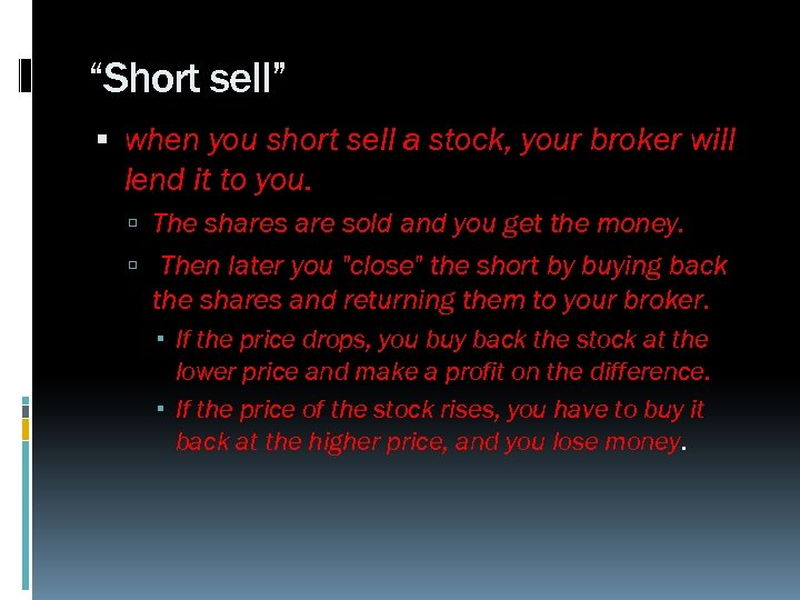"""""""Short sell"""" when you short sell a stock, your broker will lend it to"""