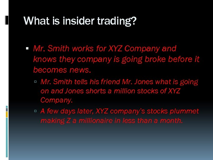 What is insider trading? Mr. Smith works for XYZ Company and knows they company