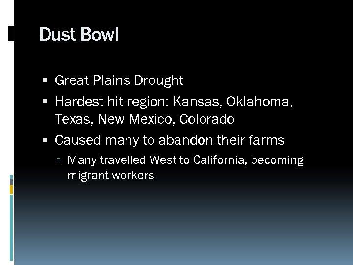 Dust Bowl Great Plains Drought Hardest hit region: Kansas, Oklahoma, Texas, New Mexico, Colorado
