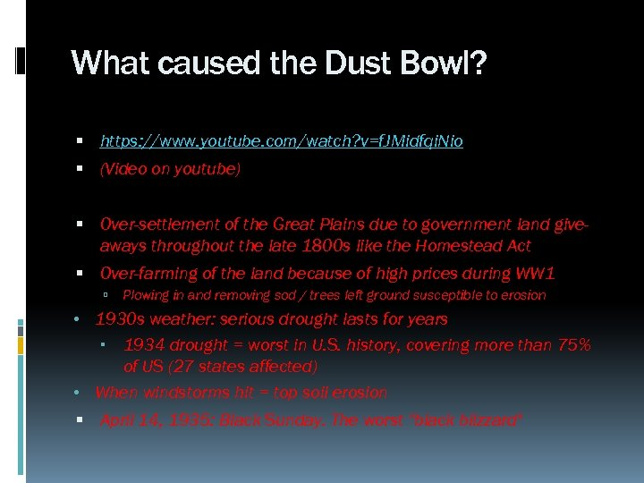 What caused the Dust Bowl? https: //www. youtube. com/watch? v=f. JMidfqi. Nio (Video on