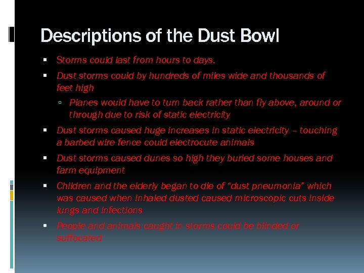 Descriptions of the Dust Bowl Storms could last from hours to days. Dust storms