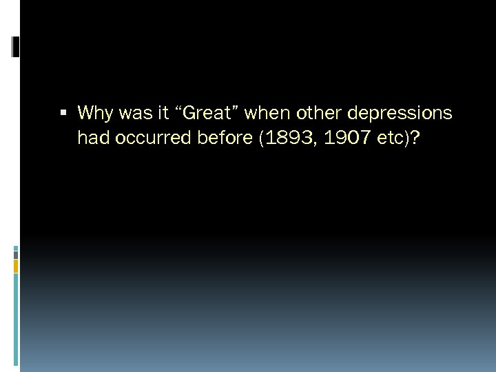 """Why was it """"Great"""" when other depressions had occurred before (1893, 1907 etc)?"""
