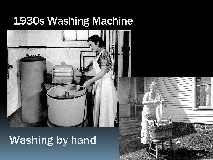 1930 s Washing Machine Washing by hand