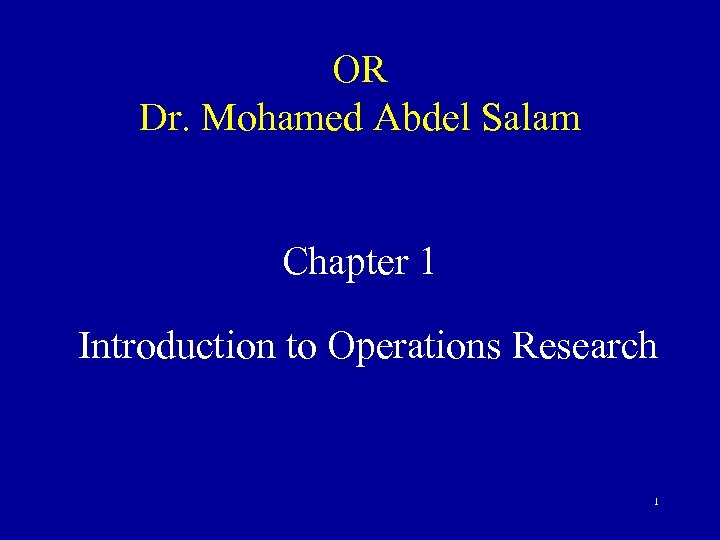 OR Dr. Mohamed Abdel Salam Chapter 1 Introduction to Operations Research 1