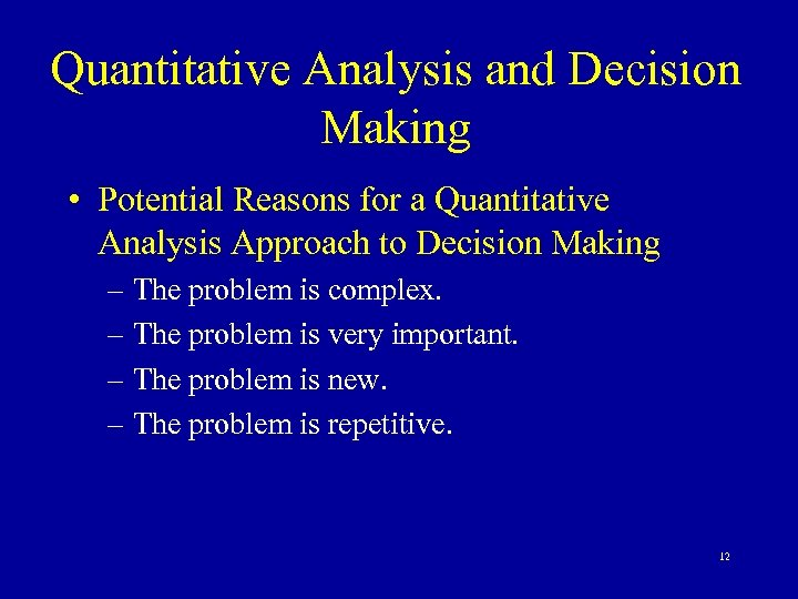 Quantitative Analysis and Decision Making • Potential Reasons for a Quantitative Analysis Approach to